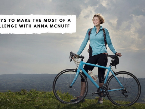 5 Ways to Make the Most of a Challenge with Anna McNuff