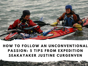 How to Follow an Unconventional Passion: 5 Tips from Expedition Seakayaker Justine Curgenven