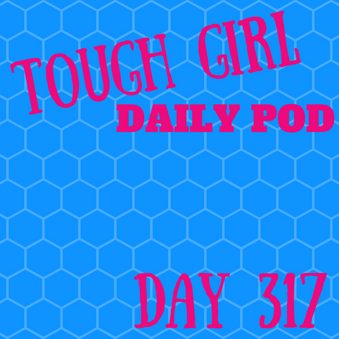 Tough Girl Daily PODCAST! Monday 13th November - SORRY for the lack of daily podcasts