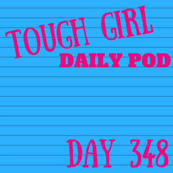 Tough Girl Daily PODCAST! Thursday 14th December - Doing the best I can…