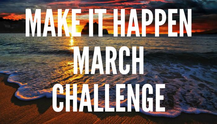 Make it Happen March Challenge