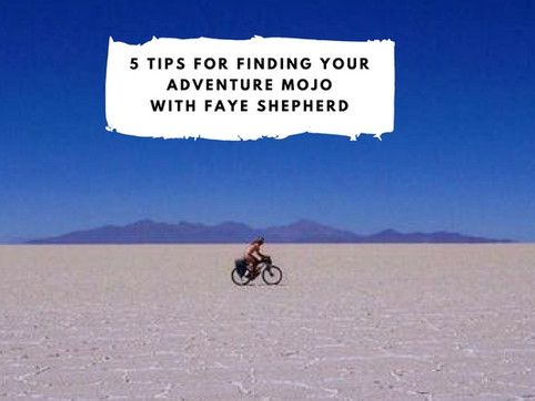 5 Tips for Finding Your Adventure Mojo with Faye Shepherd