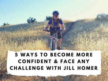 5 Ways to Become More Confident & Face Any Challenge with Jill Homer