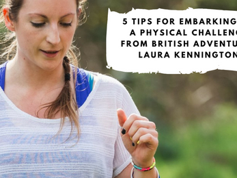 5 Tips for Embarking on a Physical Challenge from British Adventurer Laura Kennington