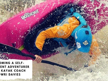 Becoming a Self-Sufficient Adventurer with Kayak Coach Lowri Davies