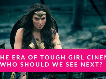 In The Era Of Tough Girl Cinema, Who Should We See Next?