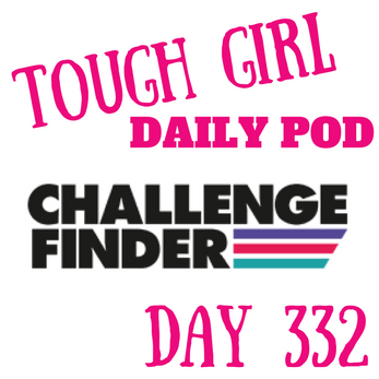 Tough Girl Daily PODCAST! Tuesday 28th November - Questions from www.ChallengeFinder.com