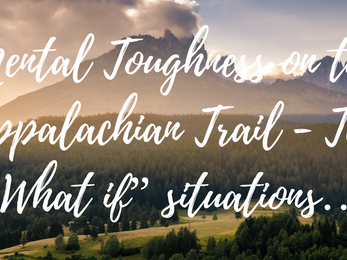 """Mental Toughness on the Appalachian Trail - The """"What if"""" situations…"""