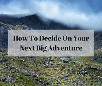 How to Decide On Your Next Big Adventure