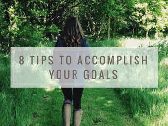 8 Tips to Accomplish your Goals!