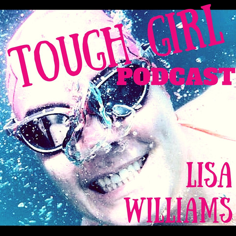 Transcript of the Tough Girl Podcast with Lisa Williams - She swam across the English Channel!