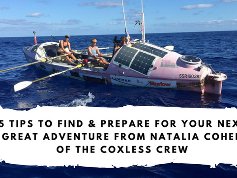 5 Tips to Find & Prepare for Your Next Great Adventure from Natalia Cohen of the Coxless Crew