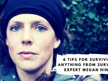 6 Tips for Surviving Anything from Survival Expert Megan Hine