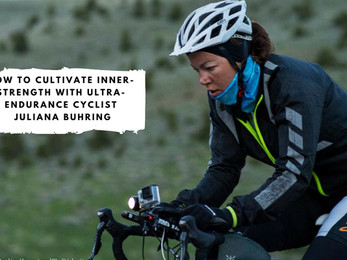 How to Cultivate Inner-Strength with Ultra-Endurance Cyclist Juliana Buhring