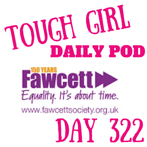 Tough Girl Daily PODCAST! Saturday 18th November - The Fawcett Society Conference