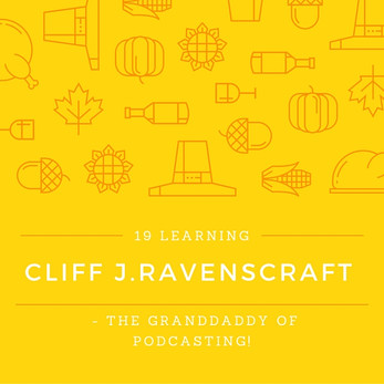 The 19 things I learned from Cliff J. Ravenscraft - The Granddaddy of Podcasting!
