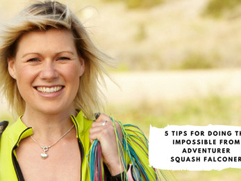 5 Tips for Doing the Impossible from Adventurer Squash Falconer