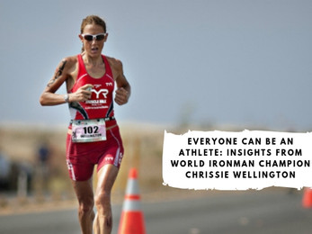 Everyone Can be an Athlete: Insights from World Ironman Champion Chrissie Wellington