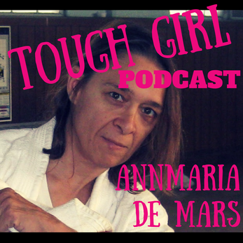 Tough Girl - AnnMaria De Mars -  4 daughters, 4 degrees, 2 companies, 1 World Judo Championship!