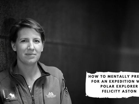 How to Mentally Prepare for an Expedition with Polar Explorer Felicity Aston