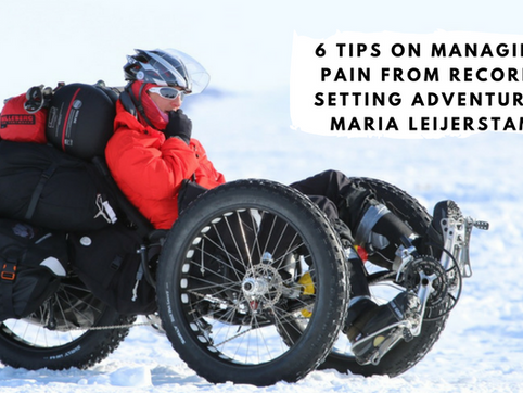 6 Tips on Managing Pain From Record-Setting Adventurer Maria Leijerstam