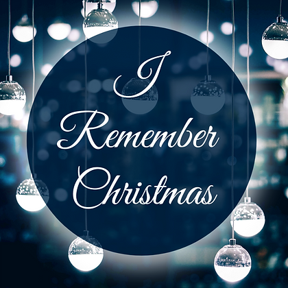 I Remember Christmas -Sat. Dec 21, 2019 - STUDENT/CHILD $10