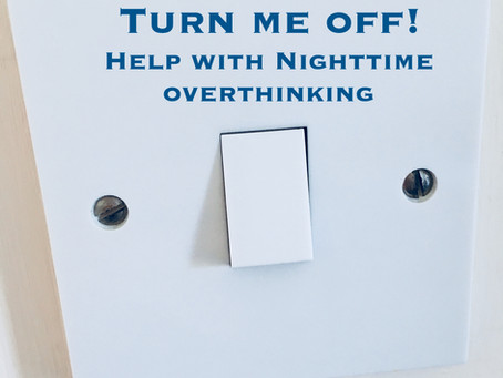 Nighttime overthinking – can someone please invent an off switch!