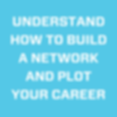 BUILD A NETWORK AND PLOT YOUR CAREER.png