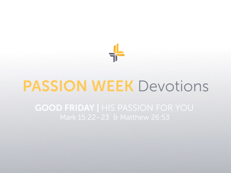 Good Friday | His Passion For You | Passion Week Devotions