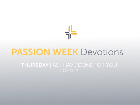 Thursday | As I have Done For You | Passion Week Devotions