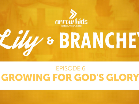 E6 | Growing for God's Glory | Lily & Branchey