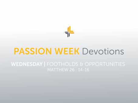 Wednesday | Footholds & Opportunities | Passion Week Devotions