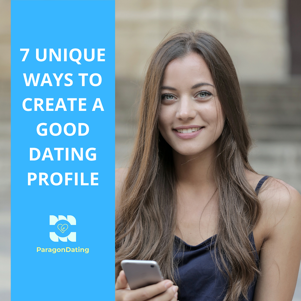7 Unique Tips To Create a Good Dating Profile For Bumble, Tinder, and OkCupid
