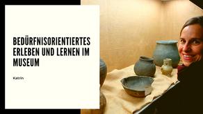 Bedürfnisorientiertes Erleben und Lernen im Museum