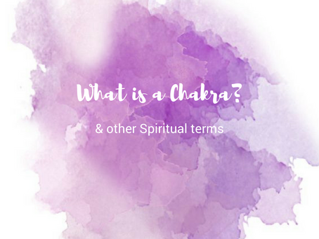 What is a Chakra? & other Spiritual terms