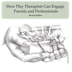 How Play Therapists Can Engage Parents and Professionals