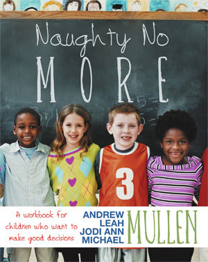 Naughty No More: A workbook for children who want to make good decisions