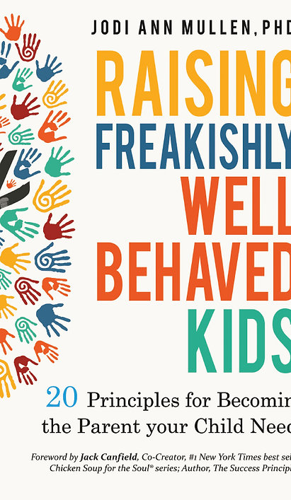 Raising Freakishly Well-Behaved Kids: 20 Principles