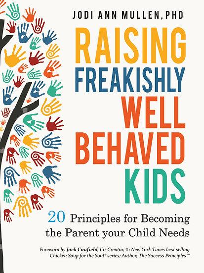 Raising Freakishly Well-Behaved Kids: 20 Principles