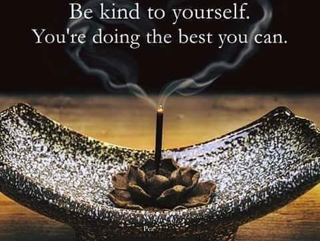Be kind to yourself so you can be happy enough to be kind to the world.