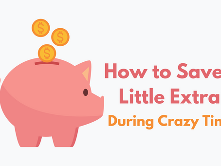 How to Save a Little Extra During Crazy Times