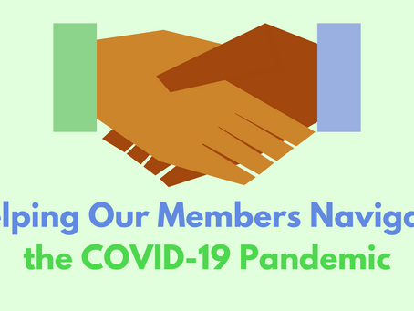 Helping Our Members Navigate the COVID-19 Pandemic