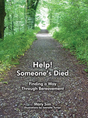 Help! Someone's Died: Finding a Way Through Bereavement