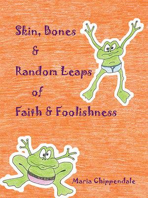 Skin & Bones & Random Leaps of Faith & Foolishness