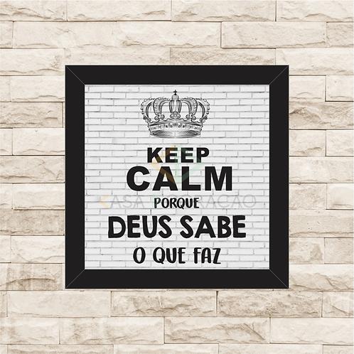 6239 - Quadro com moldura Keep Calm and Deus Sabe o Que Faz