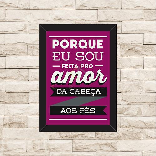 6344 - Quadro com moldura Eu sou Feita pro Amor...