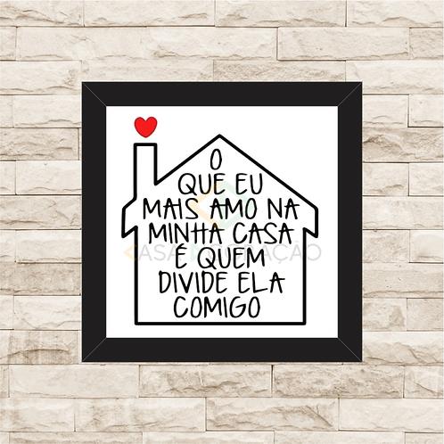 6176 - Quadro com moldura O Que eu Mais Amo na Minha Casa
