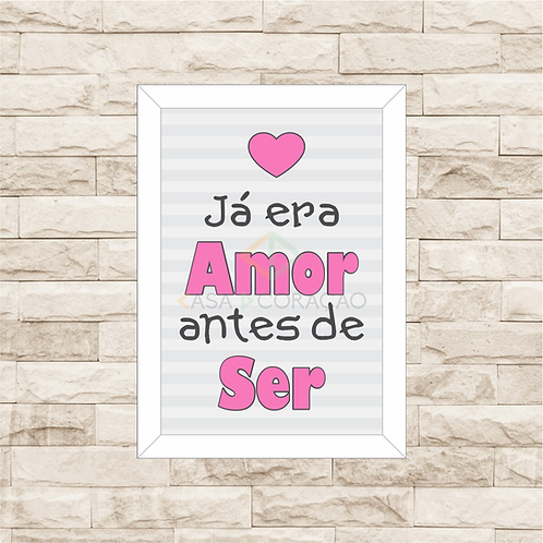 4043 D - Quadro com moldura Já era Amor Antes de Ser - Rosa