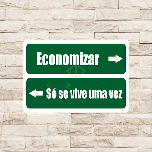 30116 - Placa Decorativa - Economizar / Só se Vive Uma Vez