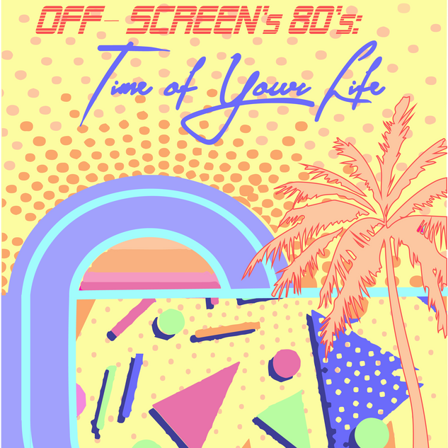 Off-Screen's 80s: Time of Your Life